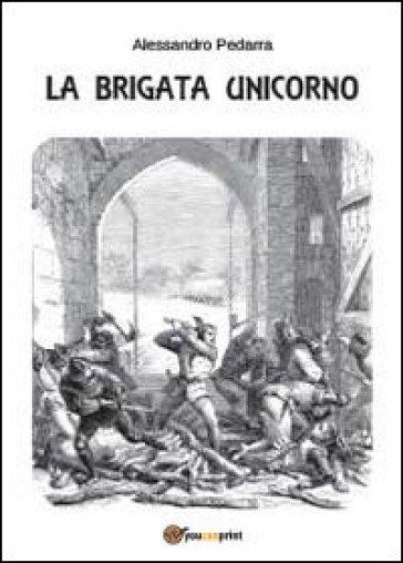 La Brigata Unicorno - Alessandro Pedarra  