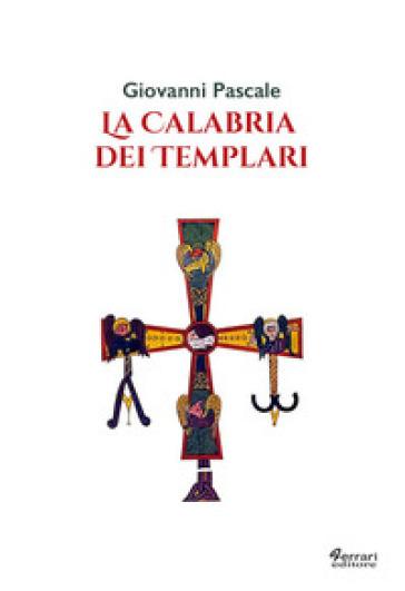 La Calabria dei templari - Giovanni Pascale |