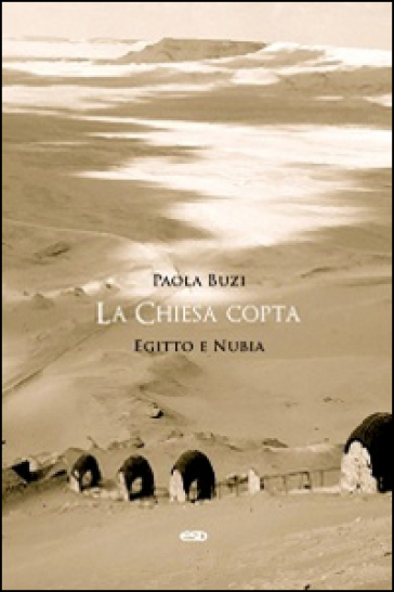 La Chiesa copta. Egitto e Nubia - Paola Buzi |