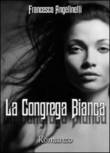 La Congrega Bianca - Francesca Angelinelli   Rochesterscifianimecon.com