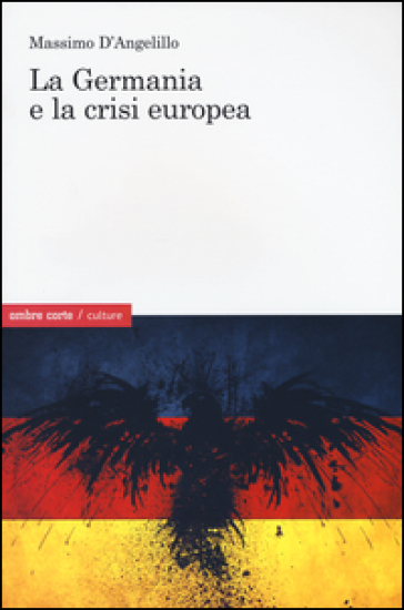 La Germania e la crisi europea - Massimo D'Angelillo | Rochesterscifianimecon.com