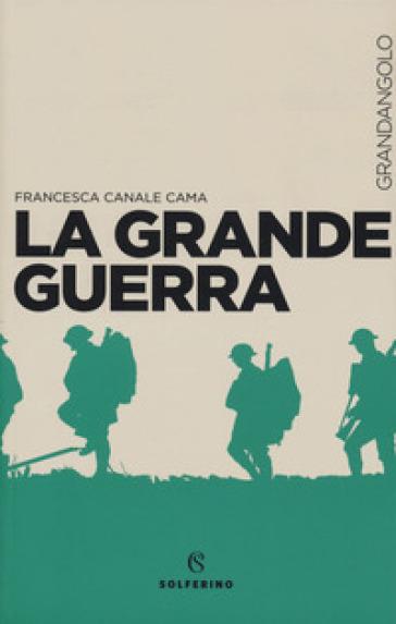 La Grande guerra - Francesca Canale Cama |