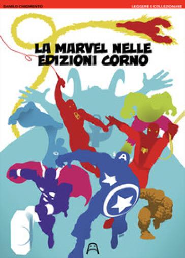 La Marvel nelle edizioni Corno - Danilo Chiomento | Rochesterscifianimecon.com