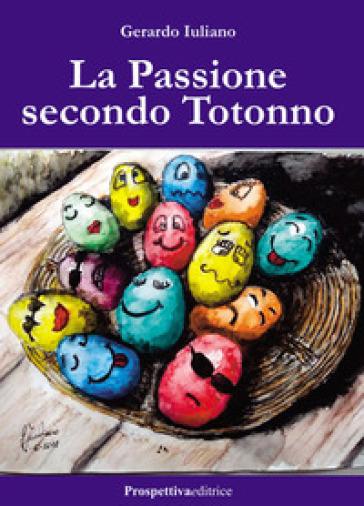 La Passione secondo Totonno - Gerardo Iuliano  