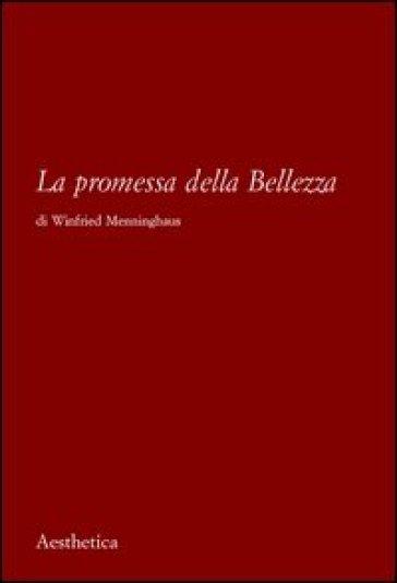 La Promessa della bellezza - Winfried Menninghaus |