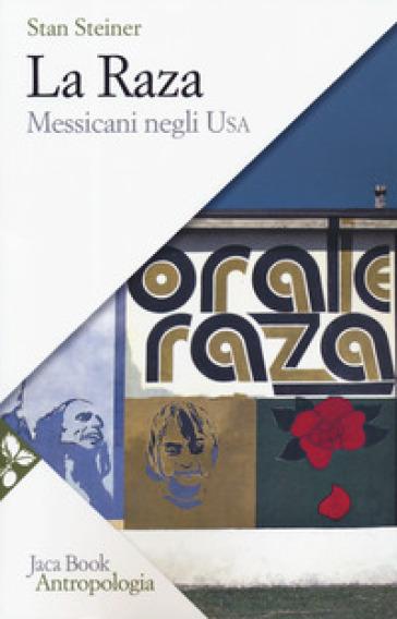 La Raza. Messicani negli USA - Stan Steiner   Thecosgala.com