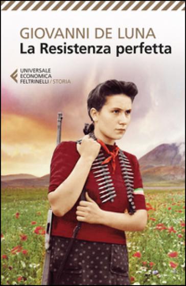 La Resistenza perfetta - Giovanni De Luna | Rochesterscifianimecon.com