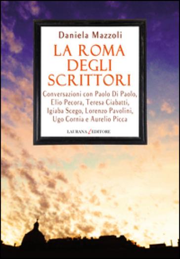 La Roma degli scrittori - Daniela Mazzoli |