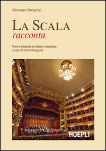 La Scala racconta - Giuseppe Barigazzi |