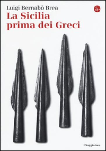 La Sicilia prima dei greci - Luigi Bernabò Brea |
