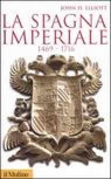 La Spagna imperiale 1469-1716 - John H. Elliott | Rochesterscifianimecon.com