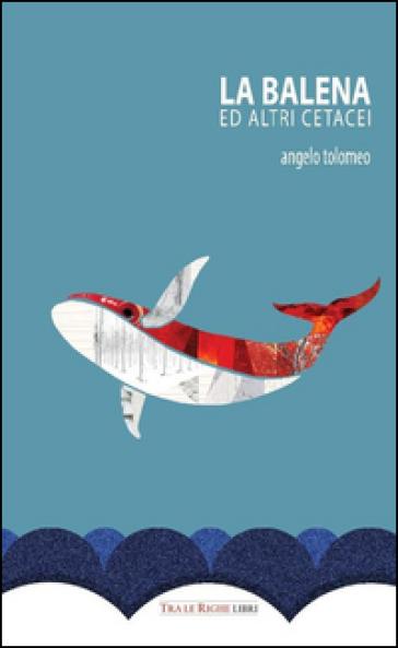 La balena ed altri cetacei - Angelo Tolomeo  