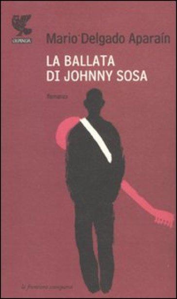 La ballata di Johnny Sosa - Mario Delgado Aparain |