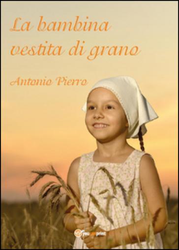 La bambina vestita di grano - Antonio Pierro  