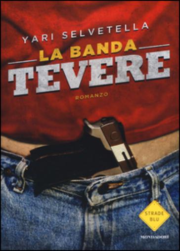 La banda Tevere - Yari Selvetella |