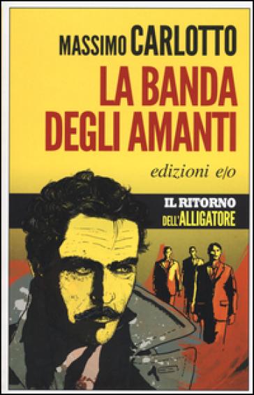 La banda degli amanti - Massimo Carlotto |