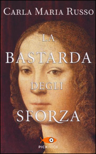 La bastarda degli Sforza - Carla Maria Russo | Jonathanterrington.com
