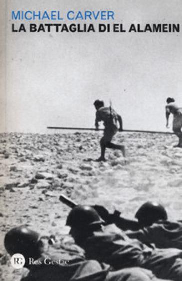 La battaglia di El Alamein - Micheal Carver | Rochesterscifianimecon.com