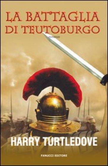 La battaglia di Teutoburgo - Harry Turtledove |