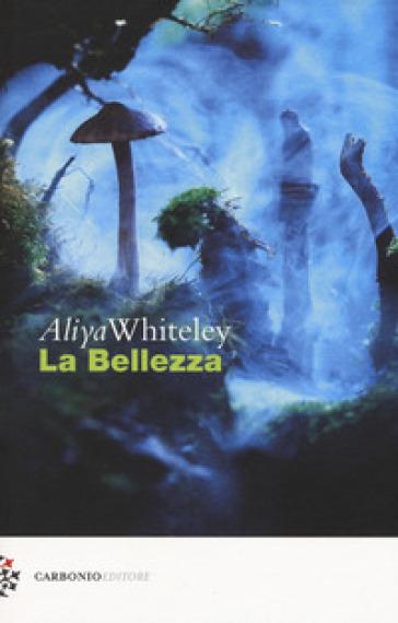 La bellezza - Aliya Whiteley |