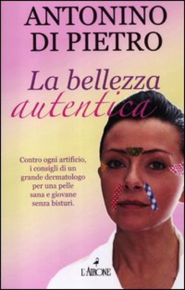 La bellezza autentica - Antonino Di Pietro | Rochesterscifianimecon.com