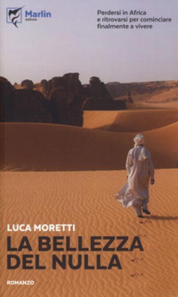 La bellezza del nulla - Luca Moretti |