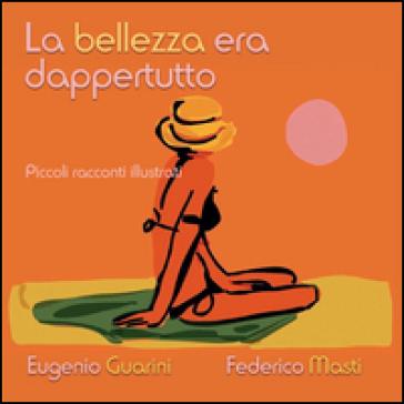 La bellezza era dappertutto - Federico Masti  