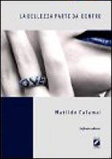 La bellezza parte da dentro - Matilde Calamai  