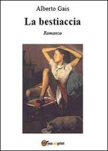 La bestiaccia - Alberto Gais |