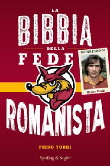 La bibbia della fede romanista - Piero Torri |