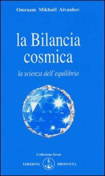 La bilancia cosmica - Omraam Mikhael Aivanhov pdf epub