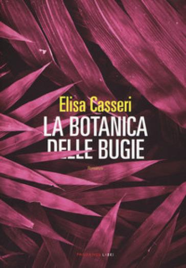 La botanica delle bugie - Elisa Casseri |