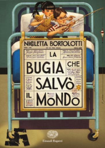 La bugia che salvò il mondo - Nicoletta Bortolotti |