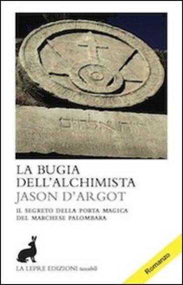 La bugia dell'alchimista - Jason D'Argot  