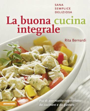 La buona cucina integrale - Rita Bernardi   Rochesterscifianimecon.com