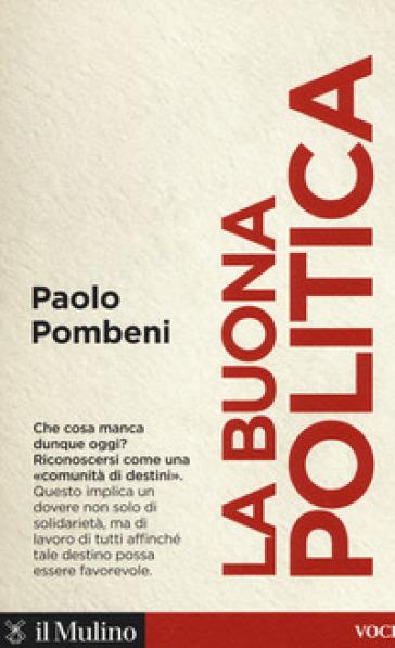 La buona politica - Paolo Pombeni | Rochesterscifianimecon.com