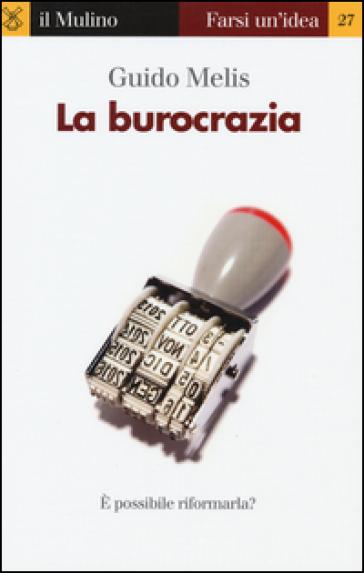 La burocrazia - Guido Melis |