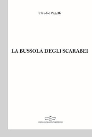La bussola degli scarabei - Claudio Pagelli |