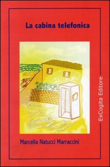 La cabina telefonica - Marcella Natucci Marraccini |