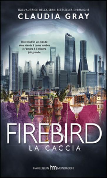 La caccia. Firebird - Claudia Gray | Rochesterscifianimecon.com