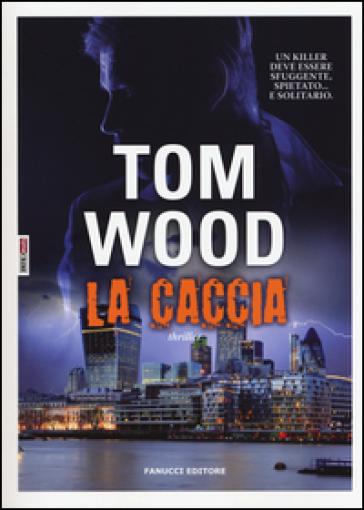 La caccia - Tom Wood |