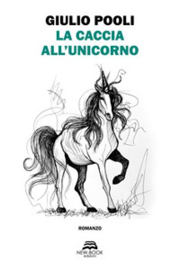 La caccia all'unicorno - Giulio Pooli | Rochesterscifianimecon.com