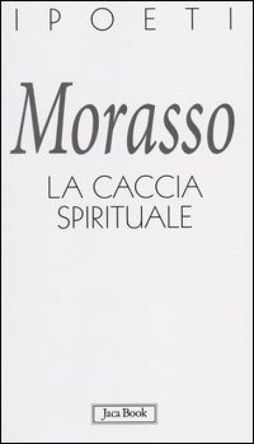 La caccia spirituale - Massimo Morasso | Jonathanterrington.com