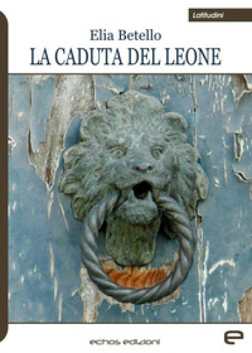 La caduta del leone - Elia Betello | Jonathanterrington.com