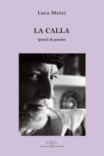 La calla (petali di parole) - Luca Melzi |