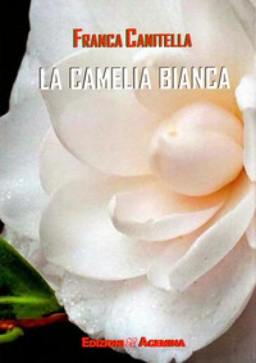 La camelia bianca - Francesca Canitella |