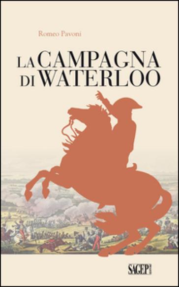 La campagna di Waterloo - Romeo Pavoni |