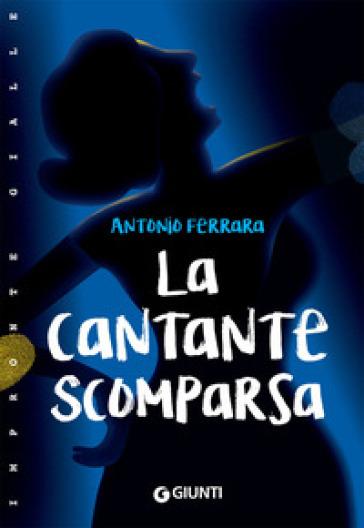 La cantante scomparsa - Antonio Ferrara |