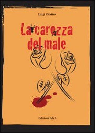 La carezza del male - Luigi Orsino |