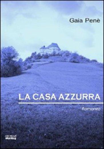 La casa azzurra - Gaia Penè |